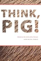 Think, Pig! - Beckett at the Limit of the Human eBook by Jean-Michel Rabaté