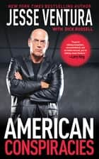 American Conspiracies ebook by Jesse Ventura,Dick Russell