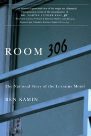 Room 306: The National Story of the Lorraine Motel ebook by Ben Kamin