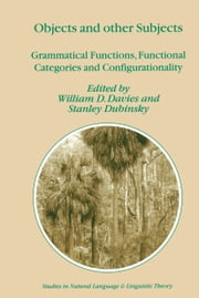 Objects and Other Subjects - Grammatical Functions, Functional Categories and Configurationality ebook by William D. Davies,Stanley Dubinsky