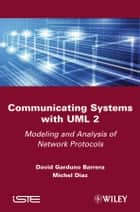 Communicating Systems with UML 2 - Modeling and Analysis of Network Protocols ebook by David Garduno Barrera, Michel Diaz