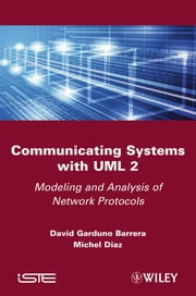 Communicating Systems with UML 2 - Modeling and Analysis of Network Protocols ebook by David Garduno Barrera,Michel Diaz