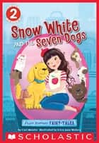 Scholastic Reader Level 2: Flash Forward Fairy Tales: Snow White and the Seven Dogs ebook by Cari Meister, Erica-Jane Waters