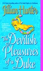 The Devilish Pleasures of a Duke - A Novel ebook by