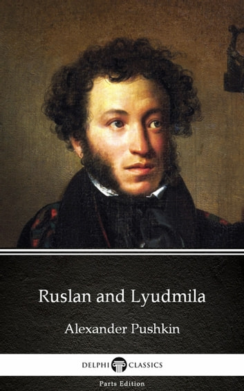 Ruslan and Lyudmila by Alexander Pushkin - Delphi Classics (Illustrated) ebook by Alexander Pushkin