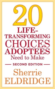 20 Life-Transforming Choices Adoptees Need to Make, Second Edition ebook by Sherrie Eldridge