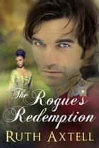 The Rogue's Redemption ebook by Ruth Axtell