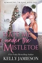 Hate Me Under the Mistletoe - A Heller Family Garland Grove Holiday Novel ebook by Kelly Jamieson, Garland Grove Books