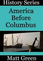 America Before Columbus ebook by Matt Green
