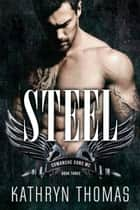 Steel (Book 3) - Comanche Sons MC, #3 ebook by Kathryn Thomas