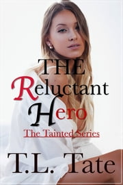 The Reluctant Hero: The Tainted Series ebook by T.L. Tate