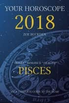 Your Horoscope 2018: Pisces ebook by Zoe Buckden