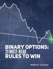 Binary Options: 21 Must Read Rules to Win ebook by Mathew Tuward