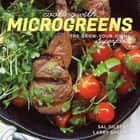 Cooking with Microgreens: The Grow-Your-Own Superfood ebook by Sal Gilbertie, Larry Sheehan