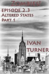 Zombies! Episode 2.3: Altered States Part 1 ebook by Ivan Turner