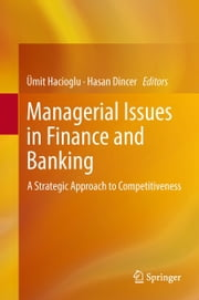 Managerial Issues in Finance and Banking - A Strategic Approach to Competitiveness ebook by Ümit Hacioglu,Hasan Dinçer