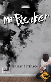 Mr. Bleaker - The Bleaker Trilogy, #1 ebook by Jeremy Peterson