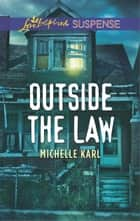 Outside the Law - A Suspenseful Romance of Danger and Faith ebook by Michelle Karl