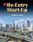 The Re-Entry Start-Up Guide - Mapping Your Way Through the Free World Maze ebook by Ronald L. Krannich