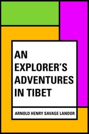 An Explorer's Adventures in Tibet ebook by Arnold Henry Savage Landor