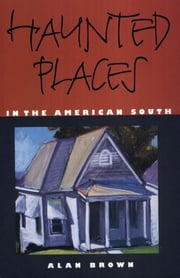 Haunted Places in the American South ebook by Alan Brown