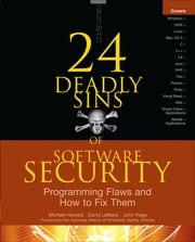 24 Deadly Sins of Software Security: Programming Flaws and How to Fix Them ebook by Michael Howard,David LeBlanc,John Viega