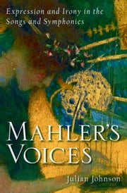 Mahler's Voices - Expression and Irony in the Songs and Symphonies ebook by Julian Johnson