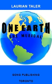 ONE EARTH - THE MUSICAL ebook by Laurian Taler