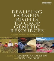 Realising Farmers' Rights to Crop Genetic Resources - Success Stories and Best Practices ebook by Regine Andersen,Tone Winge
