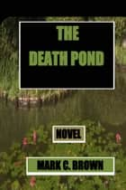 The Death Pond ebook by Mark    C Brown