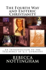 The Fourth Way and Esoteric Christianity ebook by Rebecca Nottingham