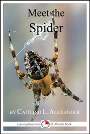 Meet the Spider: A 15-Minute Book for Early Readers ebook by Caitlind L. Alexander