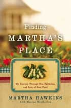 Finding Martha's Place - My Journey Through Sin, Salvation, and Lots of Soul Food ebook by Martha Hawkins, Marcus Brotherton
