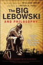 The Big Lebowski and Philosophy ebook by William Irwin,Peter S. Fosl