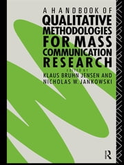 A Handbook of Qualitative Methodologies for Mass Communication Research ebook by Nicholas W. Jankowski,Klaus Bruhn Jensen