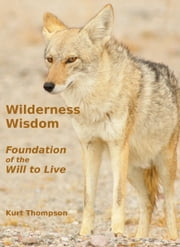 Wilderness Wisdom: Foundation of the Will to Live ebook by Kurt Thompson