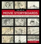 The Art of Movie Storyboards - Visualising the Action of the World's Greatest Films eBook by Fionnuala Halligan