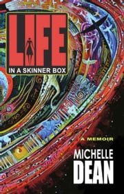 Life in a Skinner Box: A Memoir ebook by Michelle Dean