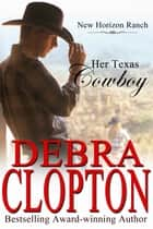 Her Texas Cowboy - Contemporary Western Romance ebook by Debra Clopton