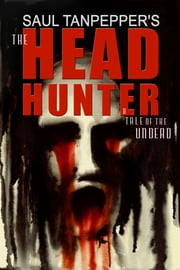 The Headhunter - A Zombie Apocalypse Tale ebook by Saul Tanpepper