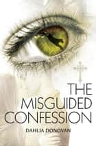 The Misguided Confession ebook by Dahlia Donovan