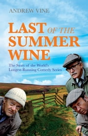 Last of the Summer Wine - The Inside Story of the World?s Longest-Running Comedy Programme ebook by Andrew Vine