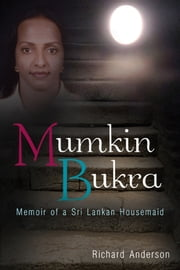 Mumkin Bukra: Memoirs of a Sri Lankan Housemaid ebook by Richard Anderson