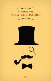 Vita col padre ebook by Clarence Day, Michele Bruni