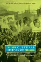 The New Cultural History of Peronism ebook by Matthew B. Karush,Oscar Chamosa,Natalia Milanesio