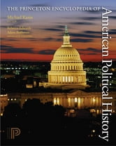 The Princeton Encyclopedia of American Political History. (Two volume set) ebook by