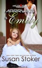 Marrying Emily - Army Delta Force/Military Romance ebook by Susan Stoker