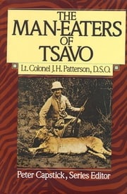 The Man-Eaters of Tsavo ebook by J. H. Patterson, Peter Hathaway Capstick