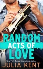 Random Acts of Love (Random Book #6) - Romantic Comedy ebook by Julia Kent