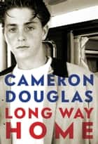 Long Way Home ebook by Cameron Douglas